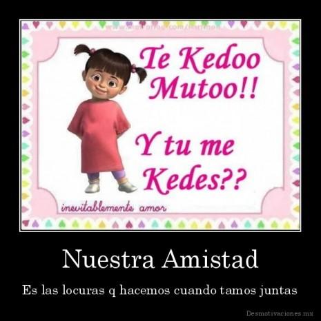 desmotivaciones.mx_Nuestra-Amistad-Es-las-locuras-q-hacemos-cuando-tamos-juntas_134143587124