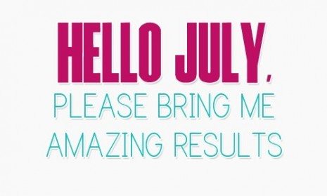 103415-Hello-July-Please-Bring-Me-Amazing-Resulrs
