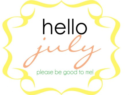 105748-Hello-July-Please-Be-Good-To-Me