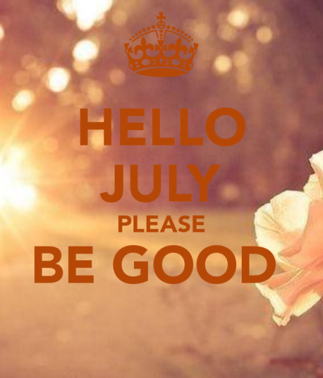 hello-july-please-be-good-