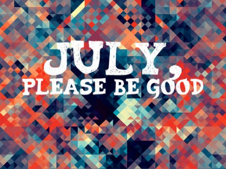 hello-july-please-be-good