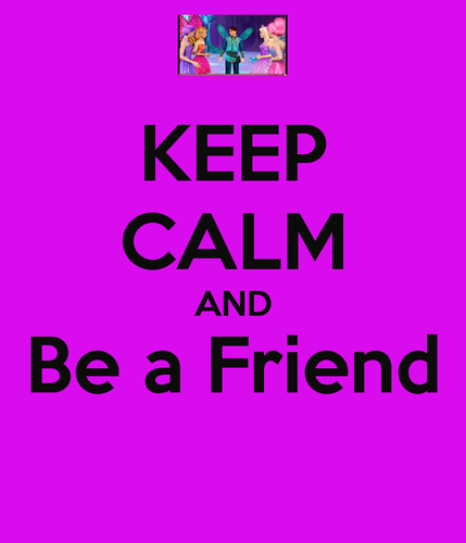 Keep-Calm-and-Be-a-Friend-barbie-movies-35223522-429-500