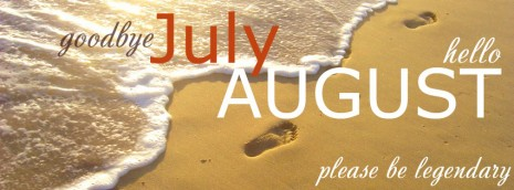 bye-july-hello-august-be-legendary-facebook-cover