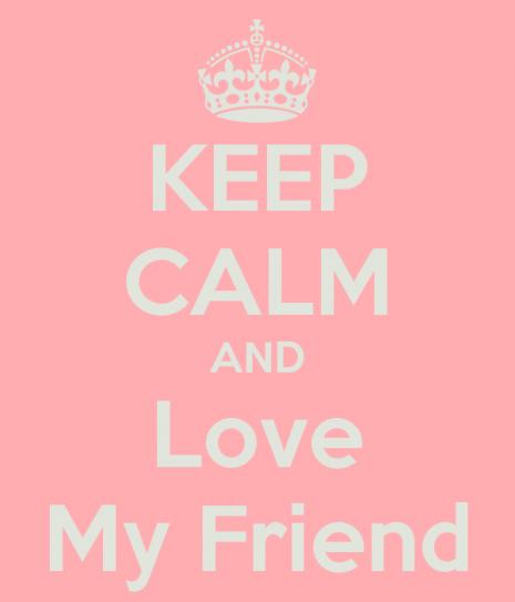 keep-calm-and-love-my-friend-119